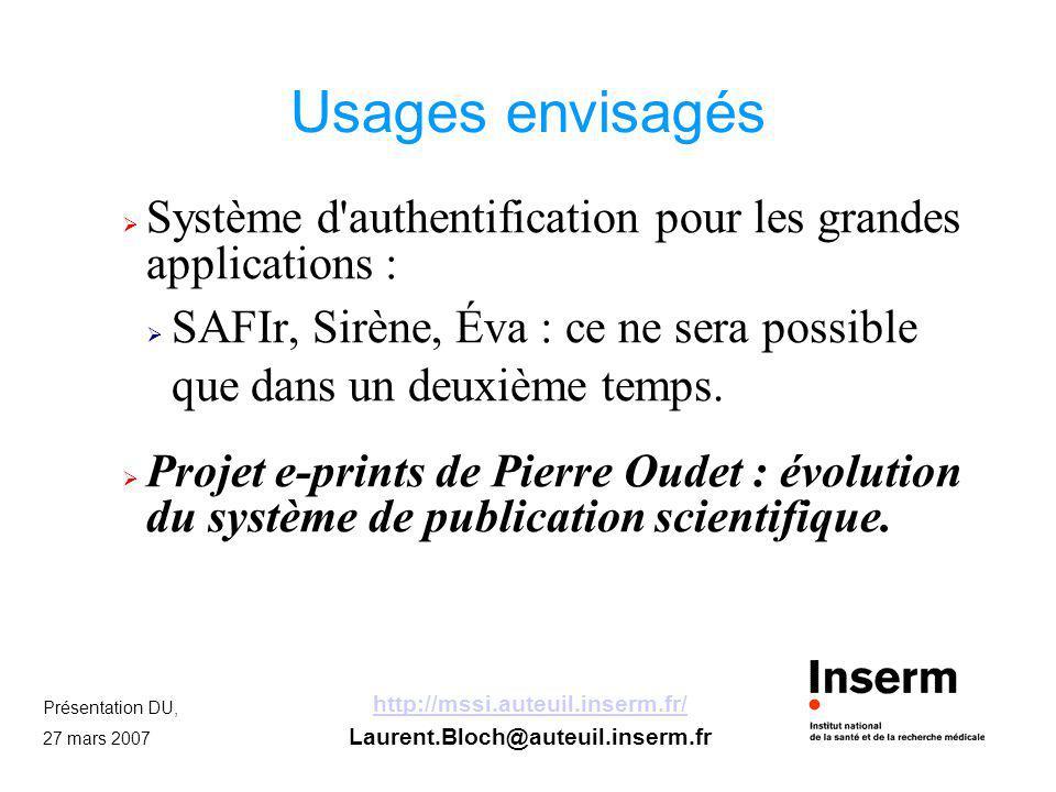 Présentation DU, 27 mars 2007 http://mssi.auteuil.inserm.fr/ Laurent.Bloch@auteuil.inserm.fr Usages envisagés Système d'authentification pour les gran