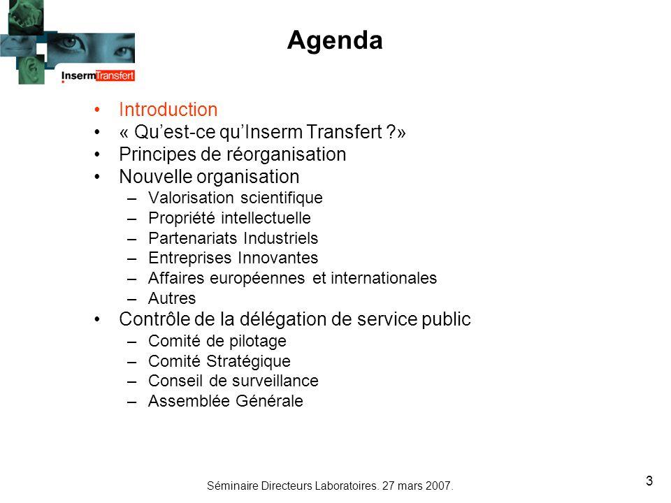 Séminaire Directeurs Laboratoires. 27 mars 2007. 3 Agenda Introduction « Quest-ce quInserm Transfert ?» Principes de réorganisation Nouvelle organisat