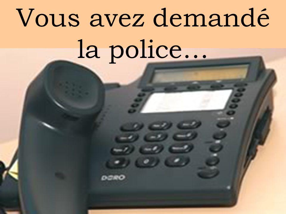 Vous avez demandé la police…