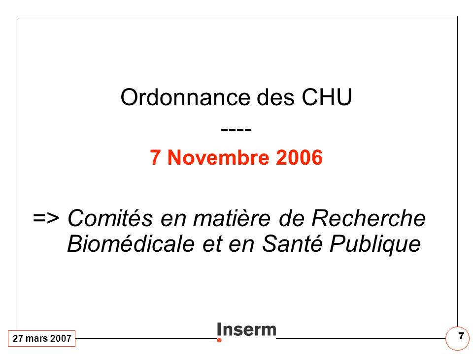 27 mars 2007 7 Ordonnance des CHU ---- 7 Novembre 2006 => Comités en matière de Recherche Biomédicale et en Santé Publique