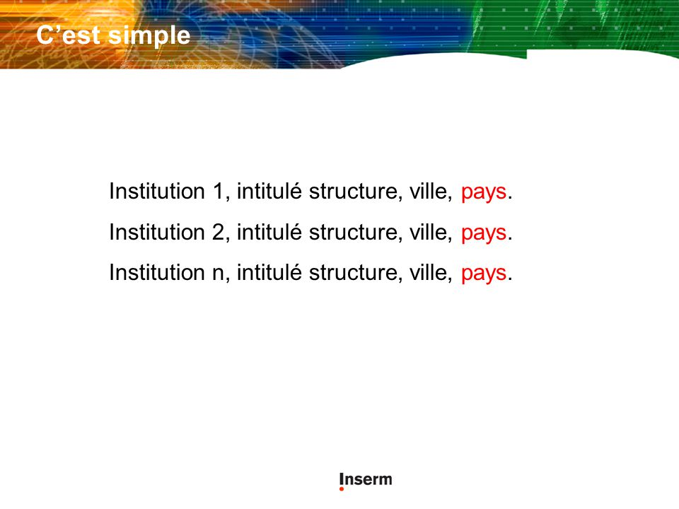 Cest simple Institution 1, intitulé structure, ville, pays. Institution 2, intitulé structure, ville, pays. Institution n, intitulé structure, ville,