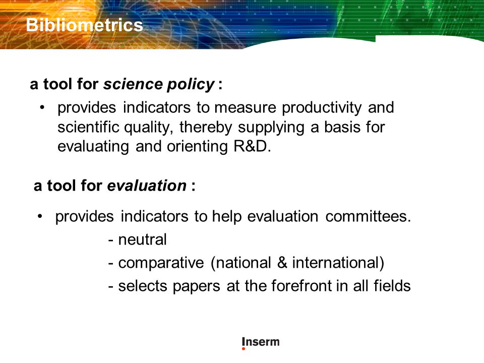 Bibliometrics provides indicators to measure productivity and scientific quality, thereby supplying a basis for evaluating and orienting R&D. a tool f