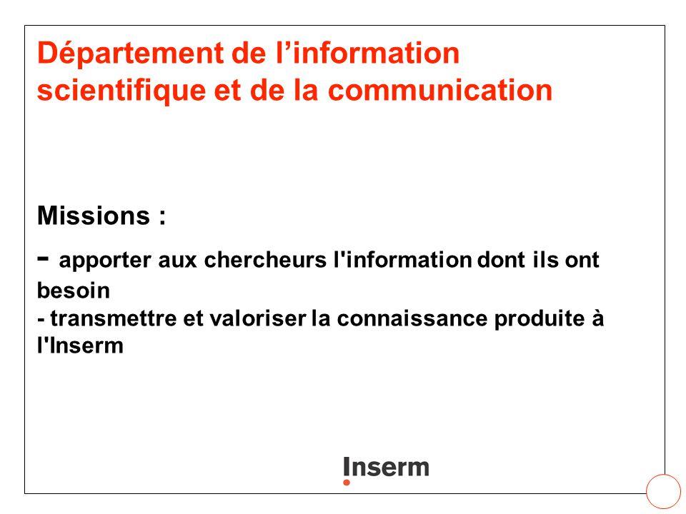 Département de linformation scientifique et de la communication Missions : - apporter aux chercheurs l'information dont ils ont besoin - transmettre e