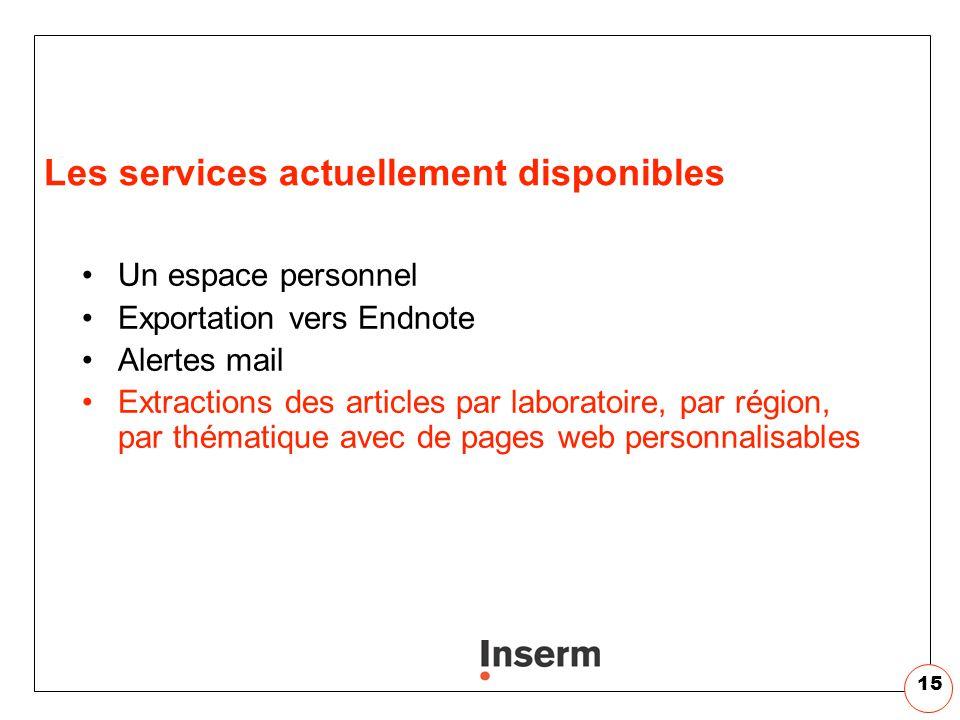 15 Les services actuellement disponibles Un espace personnel Exportation vers Endnote Alertes mail Extractions des articles par laboratoire, par régio