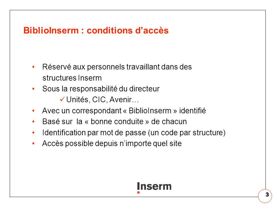 3 BiblioInserm : conditions daccès Réservé aux personnels travaillant dans des structures Inserm Sous la responsabilité du directeur Unités, CIC, Aven