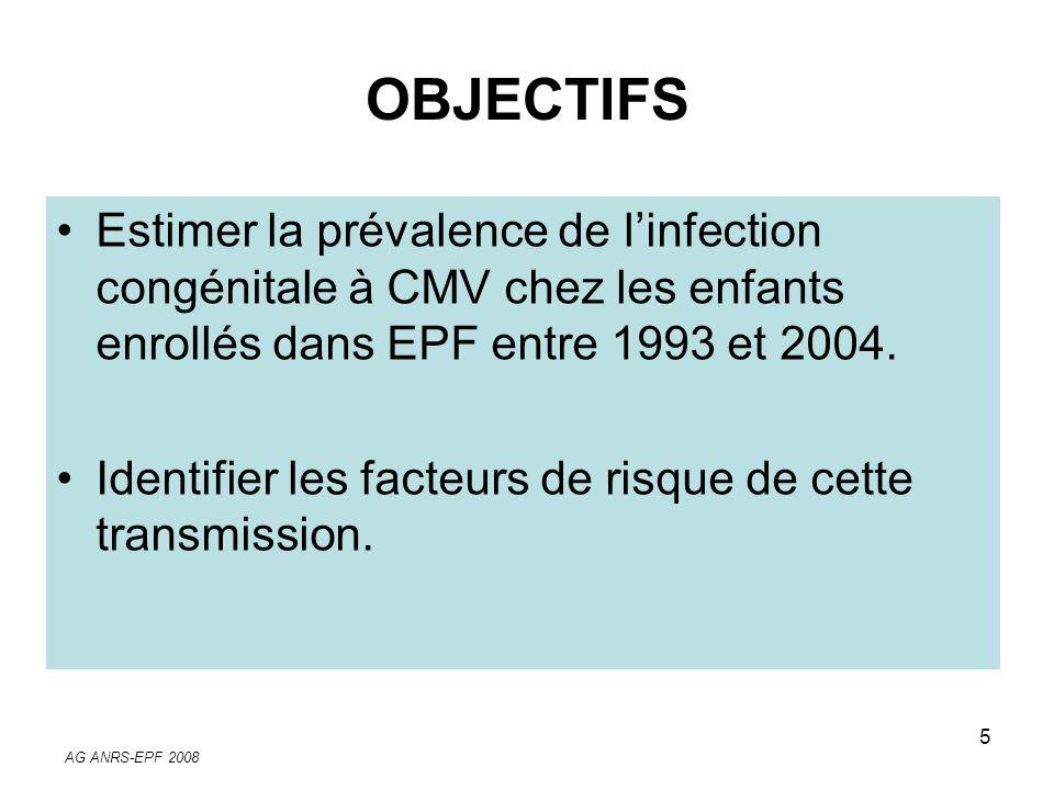 AG ANRS-EPF 2008 5 OBJECTIFS Estimer la prévalence de linfection congénitale à CMV chez les enfants enrollés dans EPF entre 1993 et 2004. Identifier l