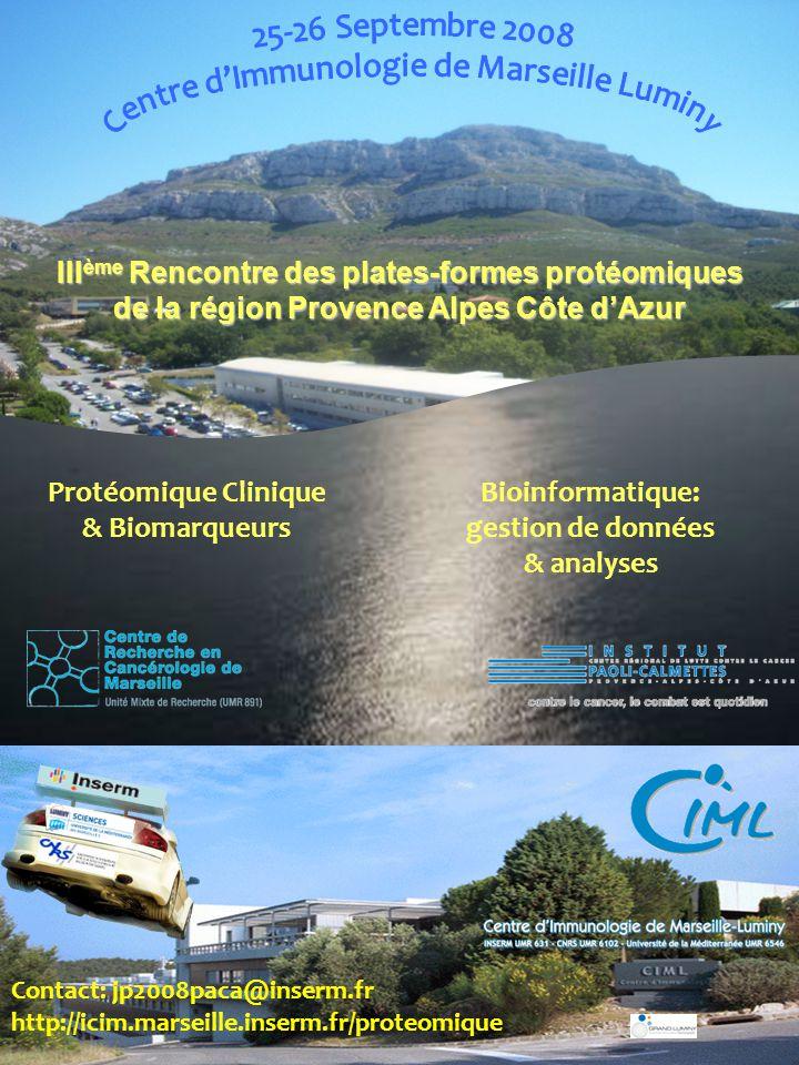 Contact: jp2008paca@inserm.fr http://icim.marseille.inserm.fr/proteomique III ème Rencontre des plates-formes protéomiques de la région Provence Alpes Côte dAzur Protéomique Clinique & Biomarqueurs Bioinformatique: gestion de données & analyses