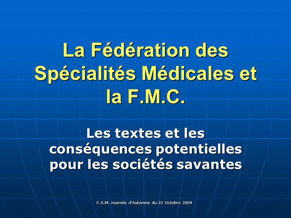 F.S.M. Journée d Automne du 22 Octobre 2004 La Fédération des Spécialités Médicales et la F.M.C.