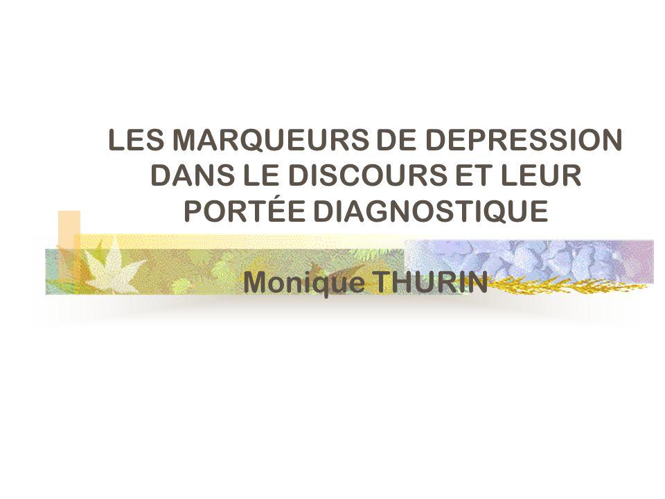 LES MARQUEURS DE DEPRESSION DANS LE DISCOURS ET LEUR PORTÉE DIAGNOSTIQUE Monique THURIN