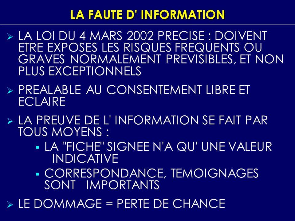 LA FAUTE D' INFORMATION LA LOI DU 4 MARS 2002 PRECISE : DOIVENT ETRE EXPOSES LES RISQUES FREQUENTS OU GRAVES NORMALEMENT PREVISIBLES, ET NON PLUS EXCE