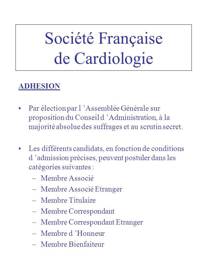 Société Française de Cardiologie ADHESION Par élection par l Assemblée Générale sur proposition du Conseil d Administration, à la majorité absolue des suffrages et au scrutin secret.