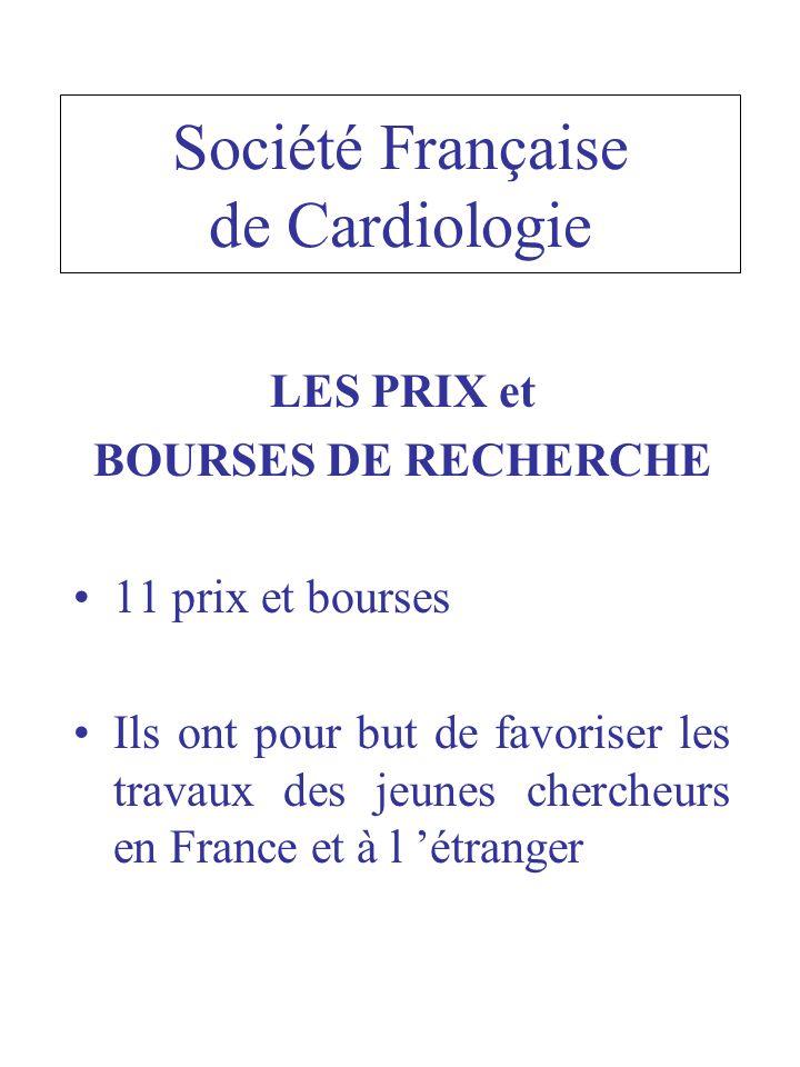 Société Française de Cardiologie LES PRIX et BOURSES DE RECHERCHE 11 prix et bourses Ils ont pour but de favoriser les travaux des jeunes chercheurs en France et à l étranger