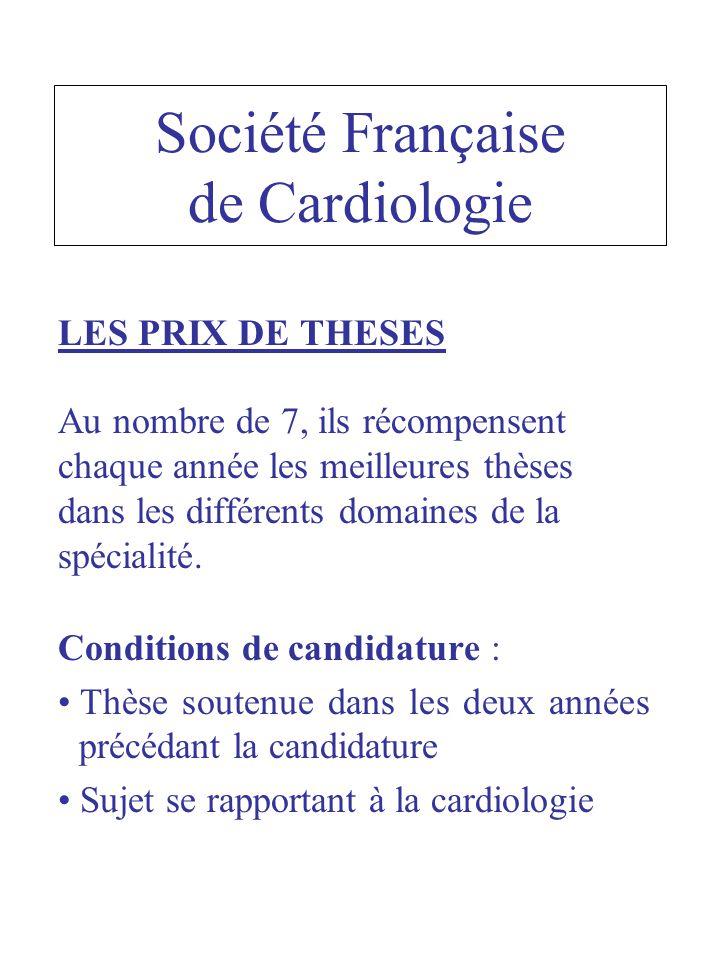 Société Française de Cardiologie LES PRIX DE THESES Au nombre de 7, ils récompensent chaque année les meilleures thèses dans les différents domaines de la spécialité.