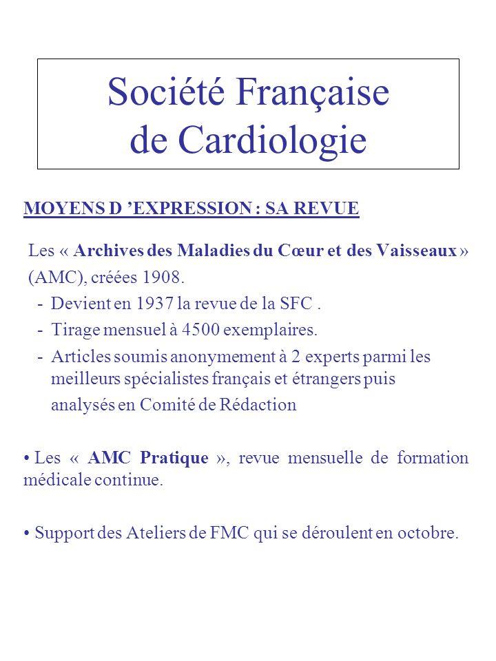 Société Française de Cardiologie MOYENS D EXPRESSION : SA REVUE Les « Archives des Maladies du Cœur et des Vaisseaux » (AMC), créées 1908.