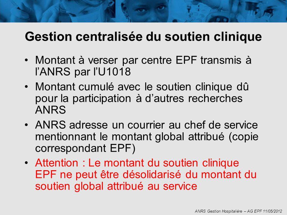 Gestion centralisée du soutien clinique Montant à verser par centre EPF transmis à lANRS par lU1018 Montant cumulé avec le soutien clinique dû pour la