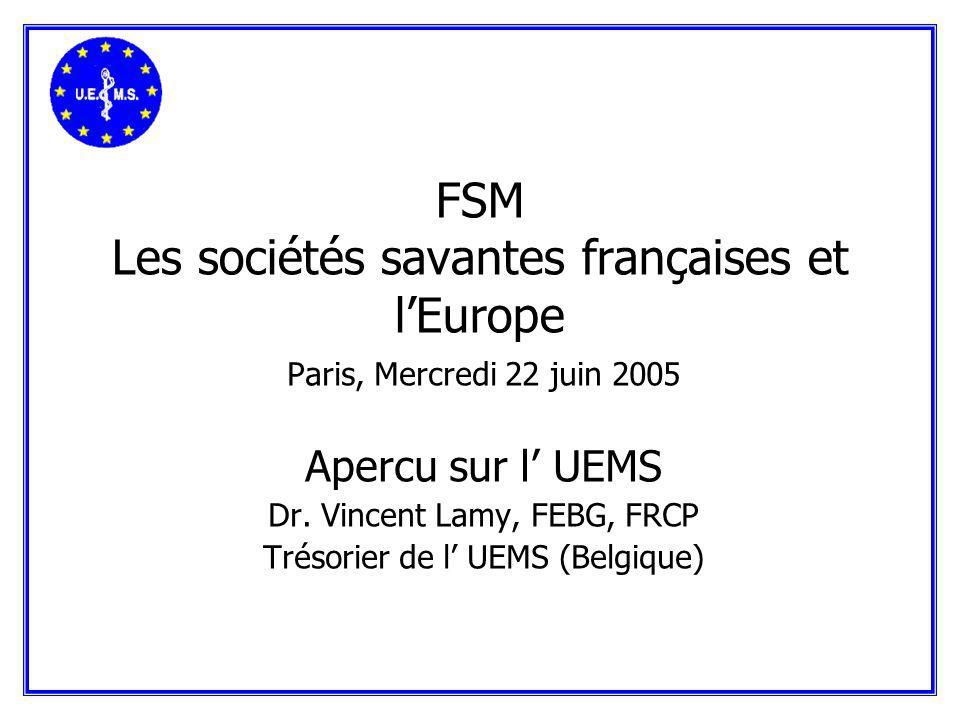 FSM Les sociétés savantes françaises et lEurope Paris, Mercredi 22 juin 2005 Apercu sur l UEMS Dr.