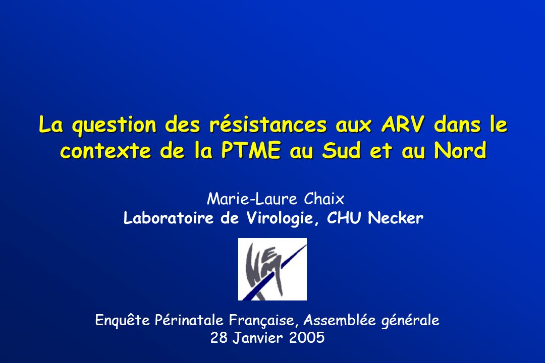La question des résistances aux ARV dans le contexte de la PTME au Sud et au Nord La question des résistances aux ARV dans le contexte de la PTME au S