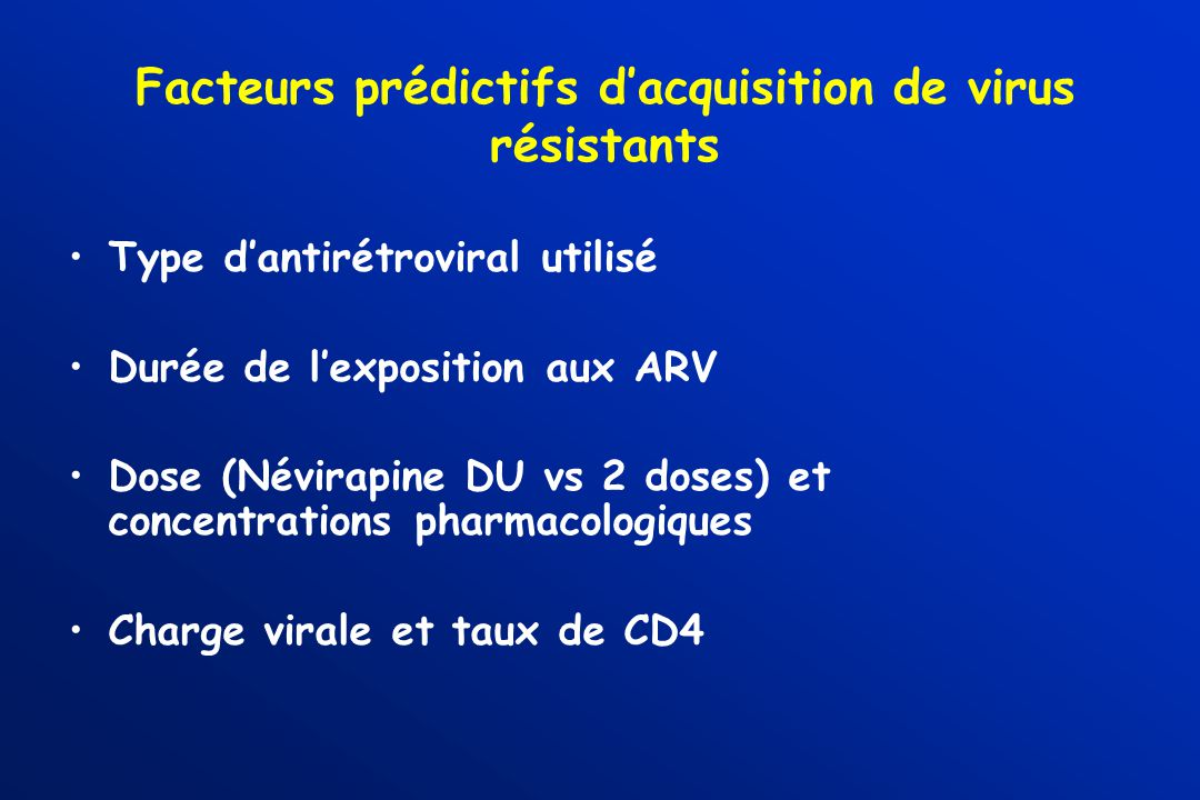 Facteurs prédictifs dacquisition de virus résistants Type dantirétroviral utilisé Durée de lexposition aux ARV Dose (Névirapine DU vs 2 doses) et conc