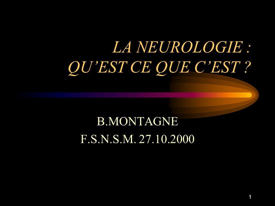 1 LA NEUROLOGIE : QUEST CE QUE CEST ? B.MONTAGNE F.S.N.S.M. 27.10.2000