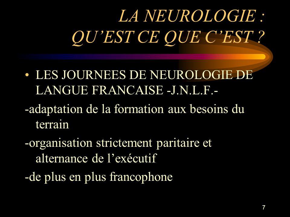 7 LA NEUROLOGIE : QUEST CE QUE CEST ? LES JOURNEES DE NEUROLOGIE DE LANGUE FRANCAISE -J.N.L.F.- -adaptation de la formation aux besoins du terrain -or