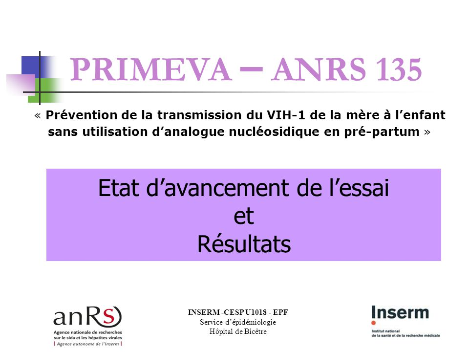 « Prévention de la transmission du VIH-1 de la mère à lenfant sans utilisation danalogue nucléosidique en pré-partum » PRIMEVA – ANRS 135 Etat davance