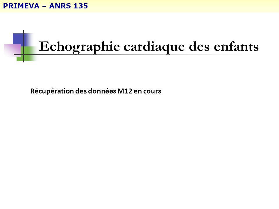 Echographie cardiaque des enfants Récupération des données M12 en cours PRIMEVA – ANRS 135