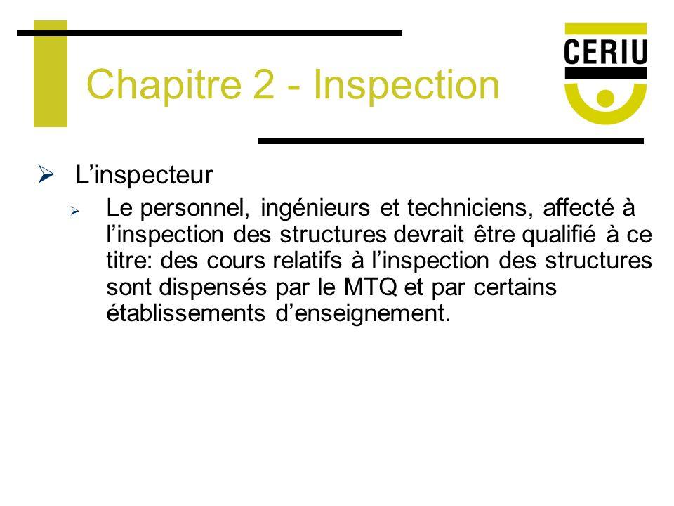 Linspecteur Le personnel, ingénieurs et techniciens, affecté à linspection des structures devrait être qualifié à ce titre: des cours relatifs à linspection des structures sont dispensés par le MTQ et par certains établissements denseignement.