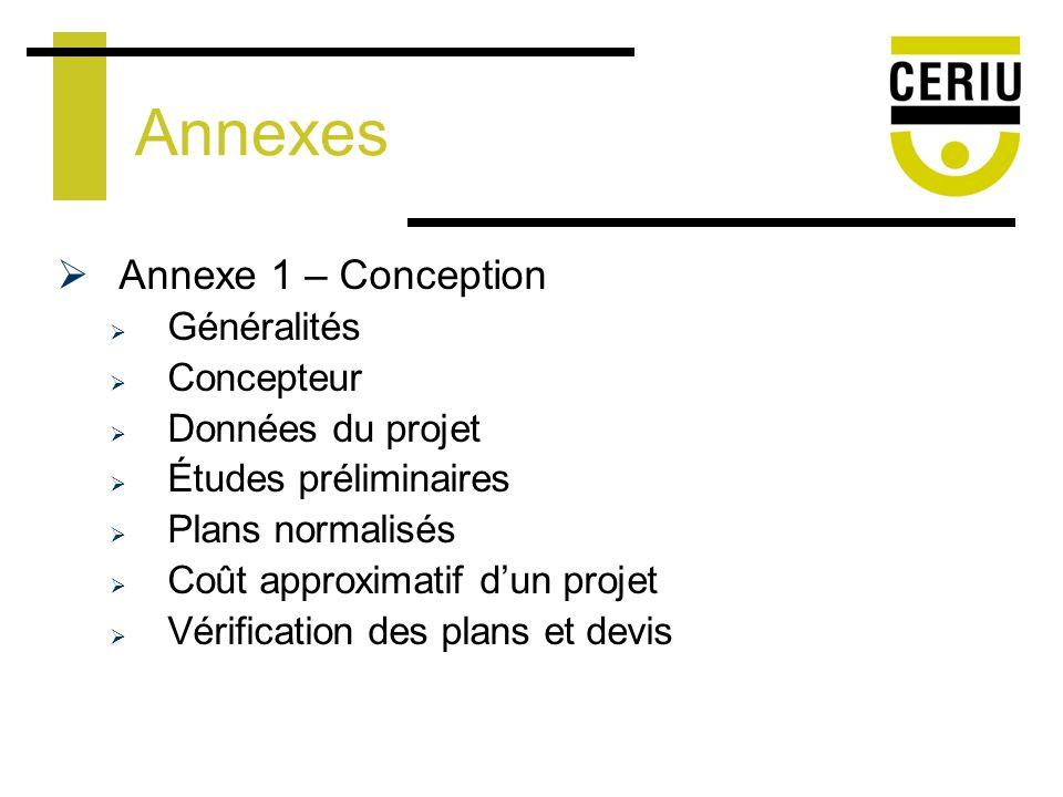 Annexes Annexe 1 – Conception Généralités Concepteur Données du projet Études préliminaires Plans normalisés Coût approximatif dun projet Vérification des plans et devis