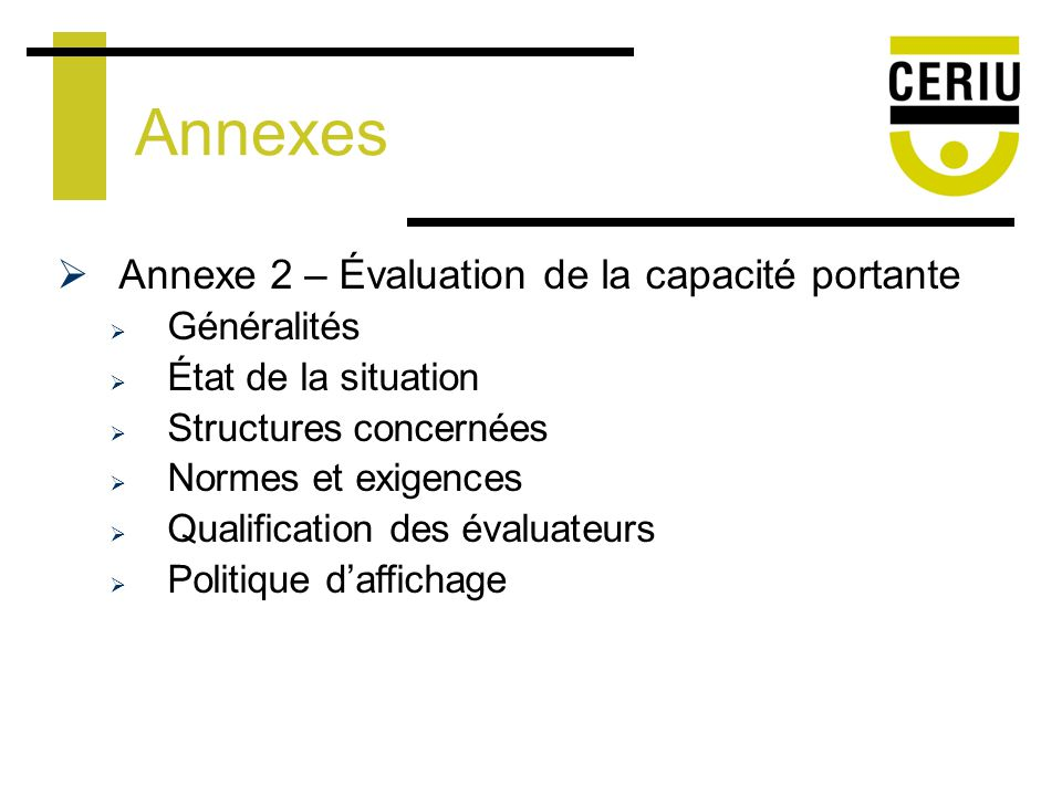 Annexes Annexe 2 – Évaluation de la capacité portante Généralités État de la situation Structures concernées Normes et exigences Qualification des évaluateurs Politique daffichage