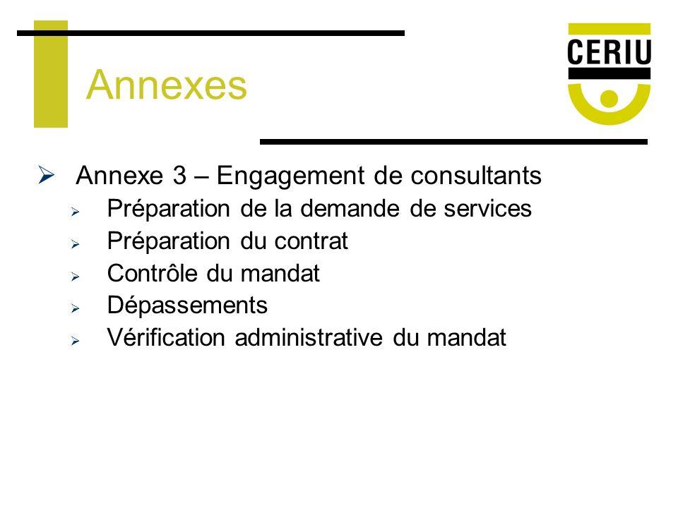 Annexes Annexe 3 – Engagement de consultants Préparation de la demande de services Préparation du contrat Contrôle du mandat Dépassements Vérification administrative du mandat