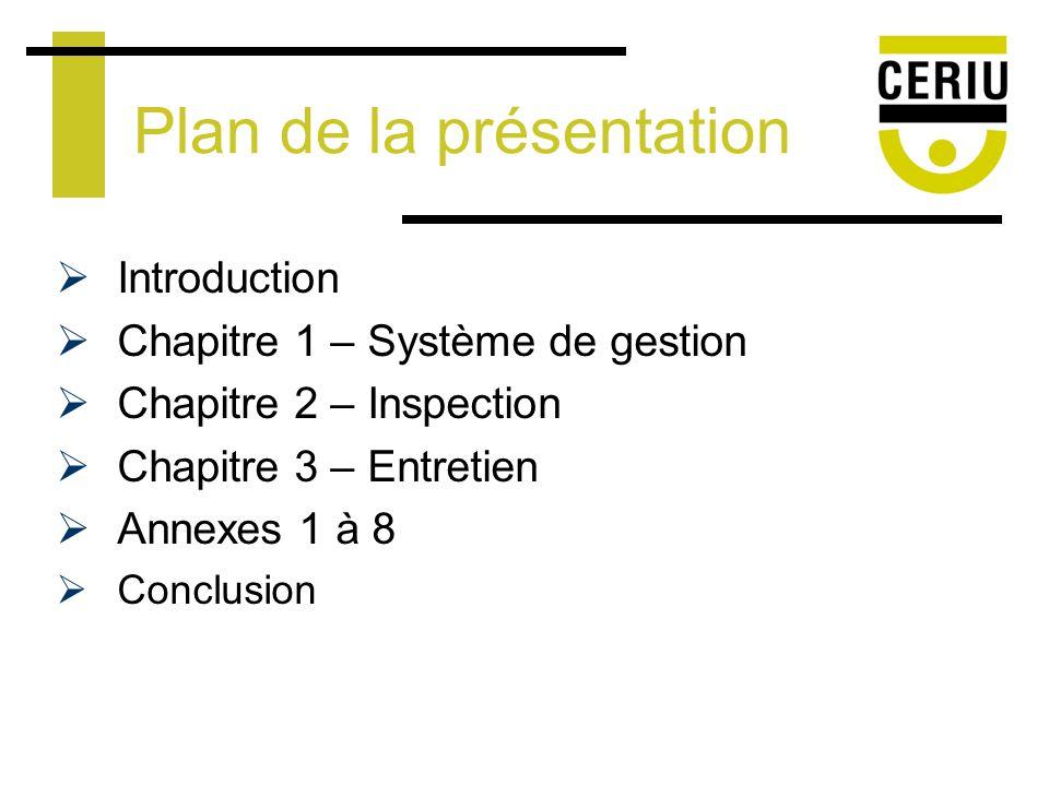 Introduction Chapitre 1 – Système de gestion Chapitre 2 – Inspection Chapitre 3 – Entretien Annexes 1 à 8 Conclusion Plan de la présentation