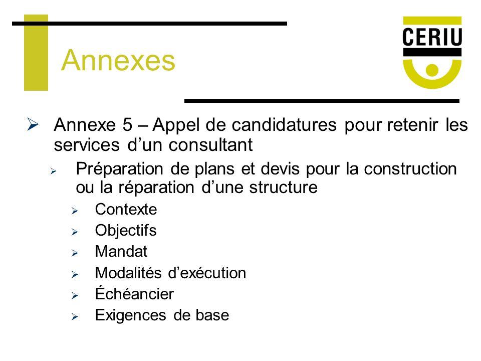 Annexes Annexe 5 – Appel de candidatures pour retenir les services dun consultant Préparation de plans et devis pour la construction ou la réparation dune structure Contexte Objectifs Mandat Modalités dexécution Échéancier Exigences de base
