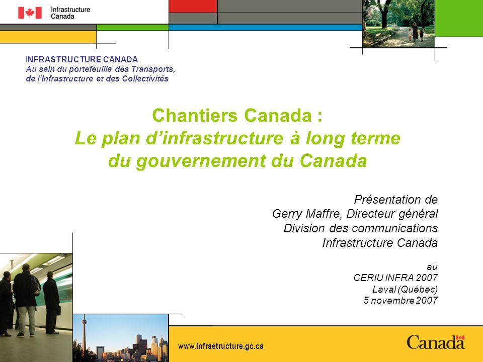 INFRASTRUCTURE CANADA Au sein du portefeuille des Transports, de lInfrastructure et des Collectivités www.infrastructure.gc.ca Chantiers Canada : Le p