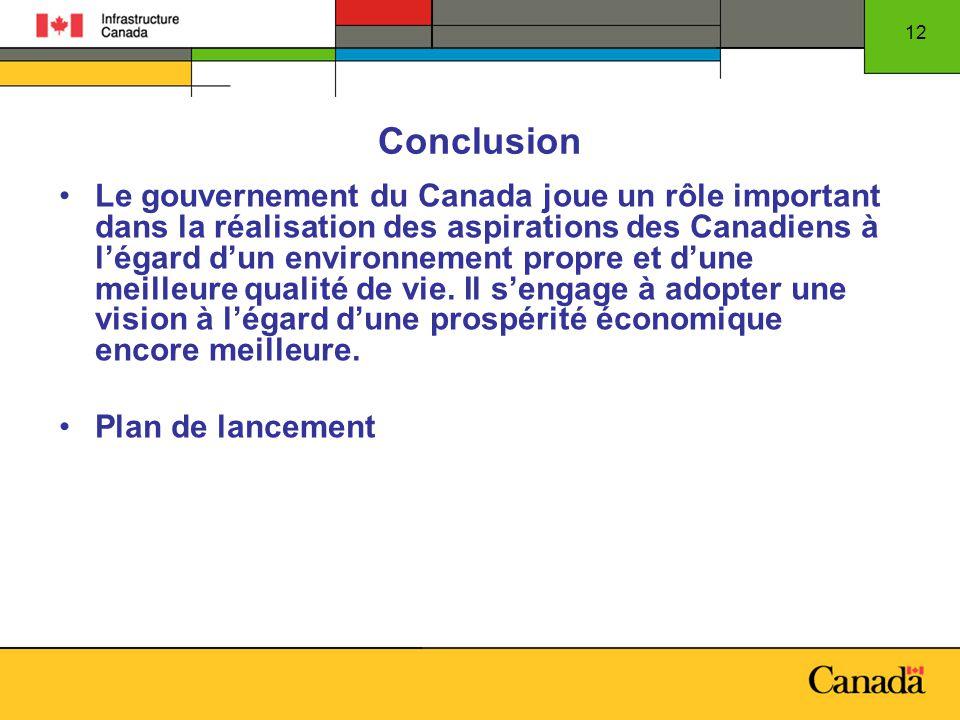 12 Conclusion Le gouvernement du Canada joue un rôle important dans la réalisation des aspirations des Canadiens à légard dun environnement propre et