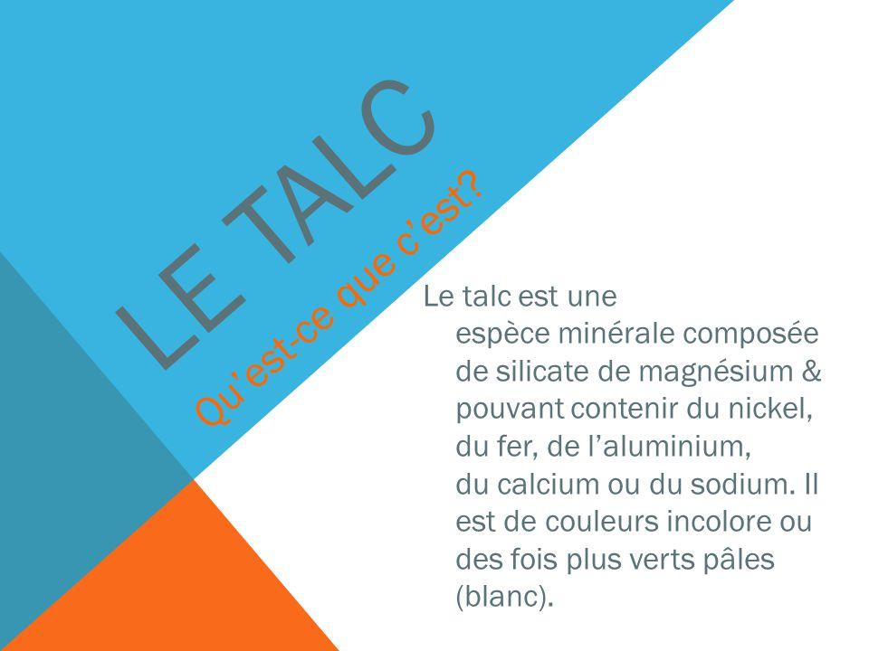 LE TALC Le talc est une espèce minérale composée de silicate de magnésium & pouvant contenir du nickel, du fer, de laluminium, du calcium ou du sodium