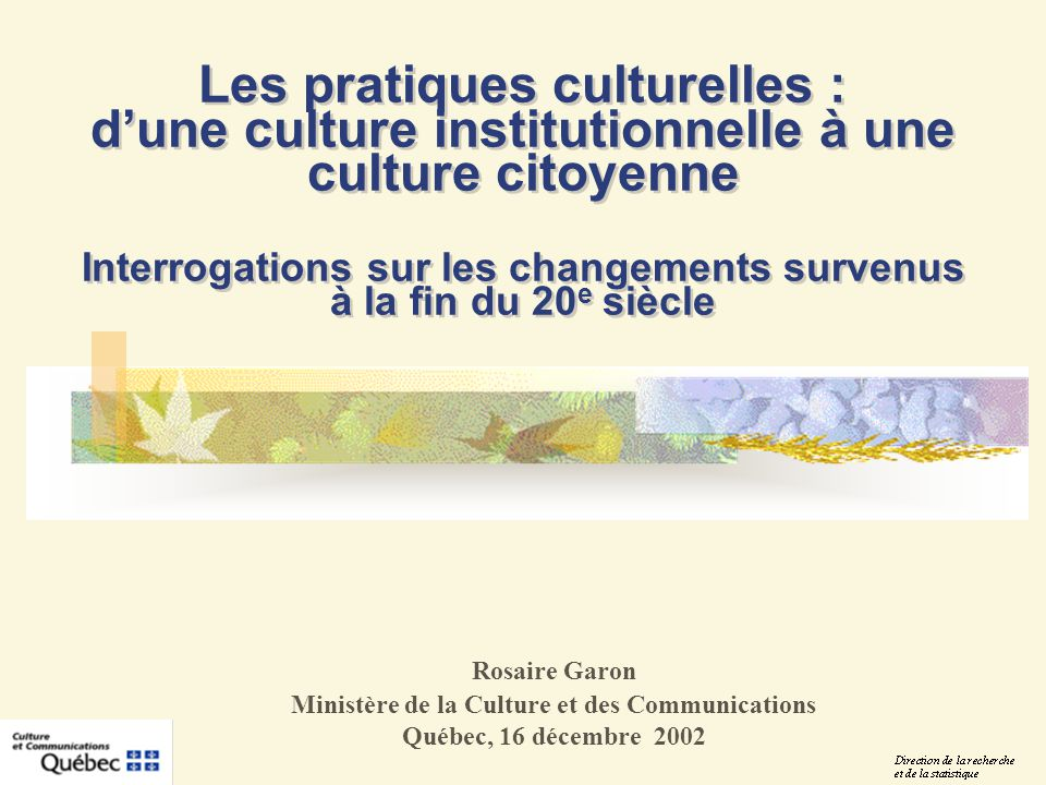 Les pratiques culturelles : dune culture institutionnelle à une culture citoyenne Interrogations sur les changements survenus à la fin du 20 e siècle