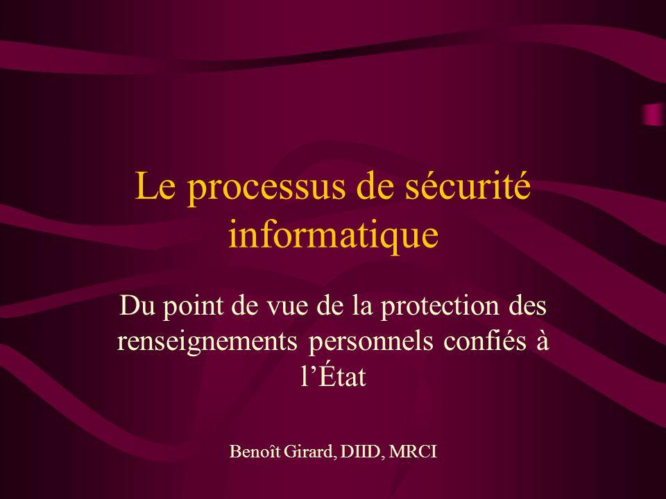 Le processus de sécurité informatique Du point de vue de la protection des renseignements personnels confiés à lÉtat Benoît Girard, DIID, MRCI