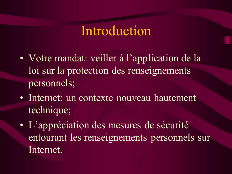 Introduction Votre mandat: veiller à lapplication de la loi sur la protection des renseignements personnels; Internet: un contexte nouveau hautement technique; Lappréciation des mesures de sécurité entourant les renseignements personnels sur Internet.
