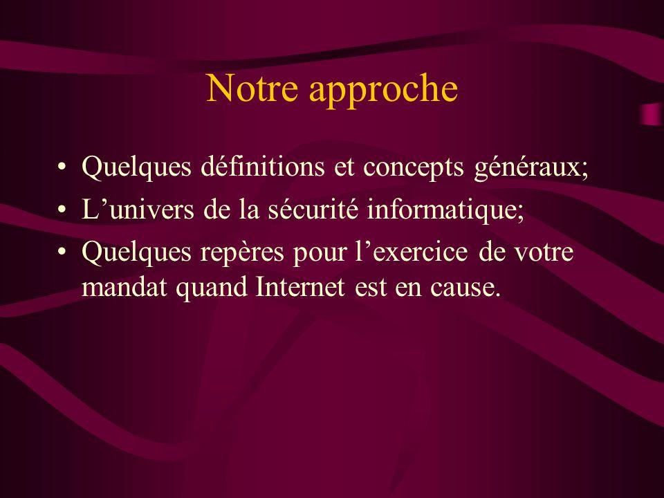 Notre approche Quelques définitions et concepts généraux; Lunivers de la sécurité informatique; Quelques repères pour lexercice de votre mandat quand Internet est en cause.