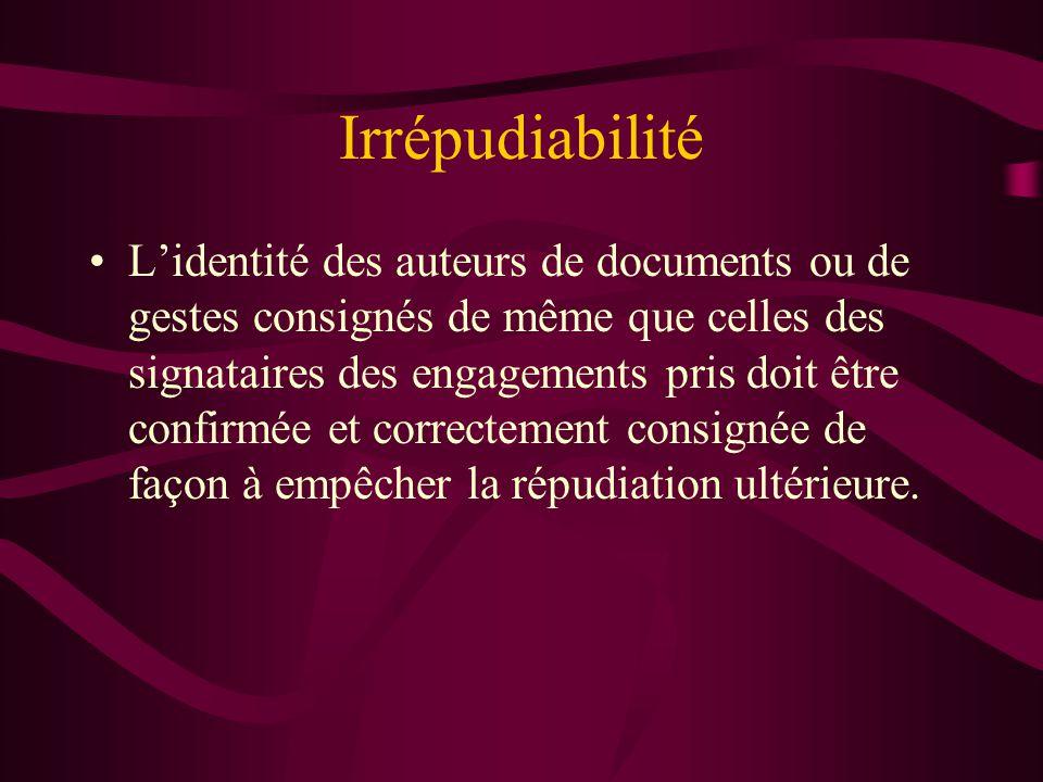 Irrépudiabilité Lidentité des auteurs de documents ou de gestes consignés de même que celles des signataires des engagements pris doit être confirmée et correctement consignée de façon à empêcher la répudiation ultérieure.
