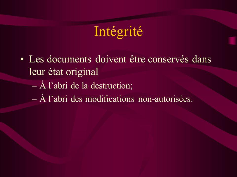 Intégrité Les documents doivent être conservés dans leur état original –À labri de la destruction; –À labri des modifications non-autorisées.
