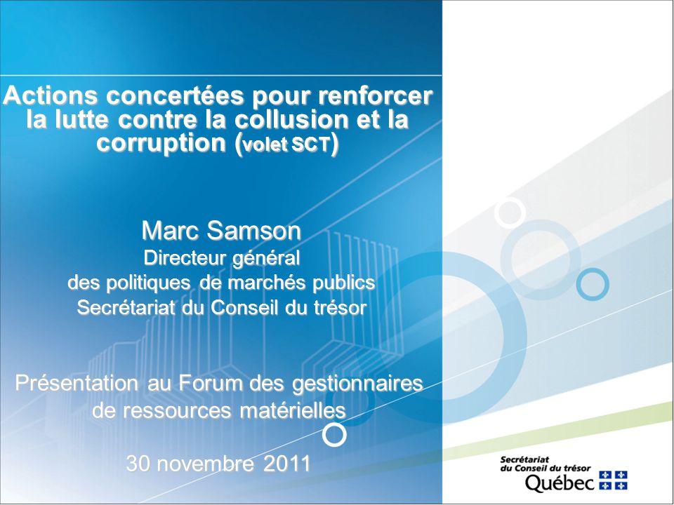 Actions concertées pour renforcer la lutte contre la collusion et la corruption ( volet SCT ) Marc Samson Directeur général des politiques de marchés