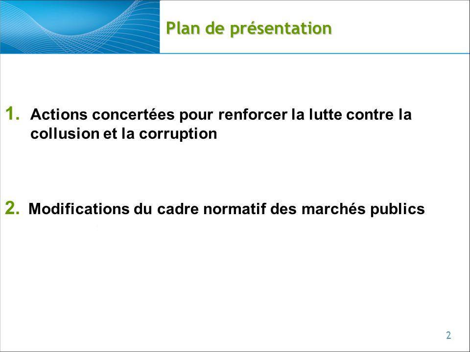 2 Plan de présentation 1. Actions concertées pour renforcer la lutte contre la collusion et la corruption 2. Modifications du cadre normatif des march