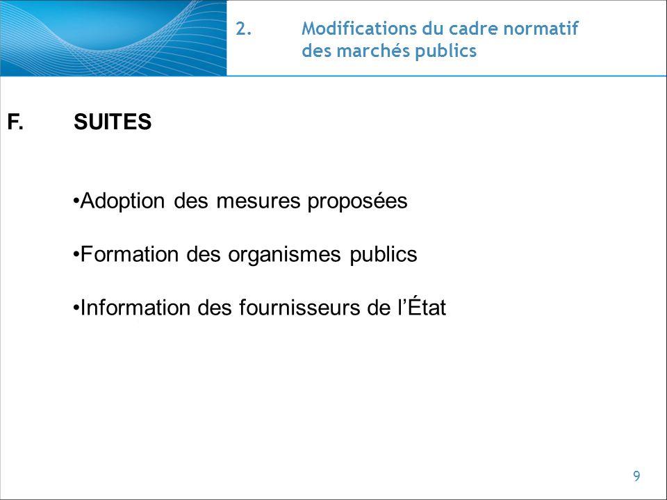 9 2.Modifications du cadre normatif des marchés publics F.SUITES Adoption des mesures proposées Formation des organismes publics Information des fourn