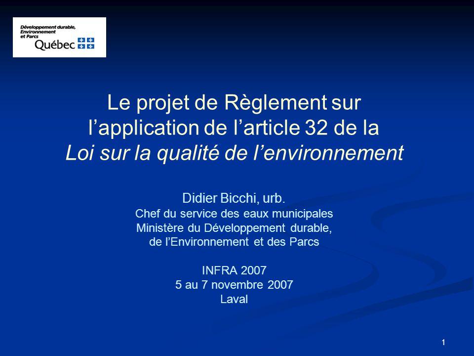 1 Le projet de Règlement sur lapplication de larticle 32 de la Loi sur la qualité de lenvironnement Didier Bicchi, urb. Chef du service des eaux munic
