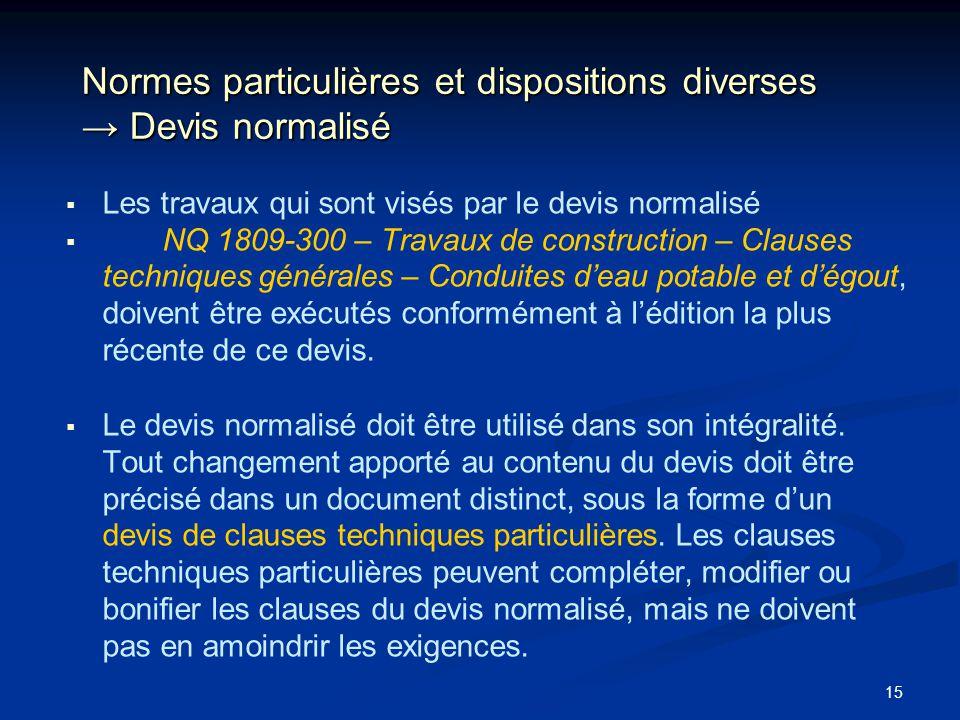 15 Normes particulières et dispositions diverses Devis normalisé Les travaux qui sont visés par le devis normalisé NQ 1809-300 – Travaux de constructi