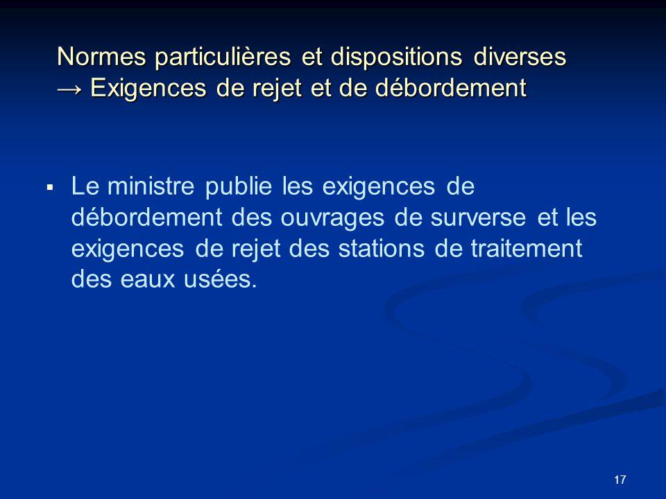 17 Normes particulières et dispositions diverses Exigences de rejet et de débordement Le ministre publie les exigences de débordement des ouvrages de