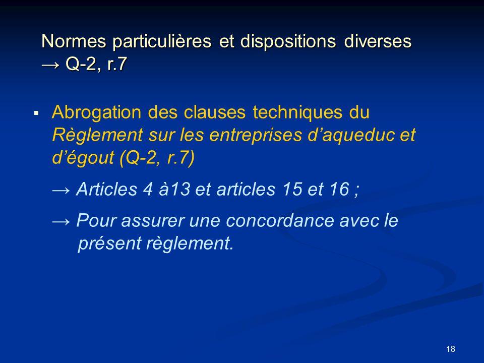 18 Normes particulières et dispositions diverses Q-2, r.7 Abrogation des clauses techniques du Règlement sur les entreprises daqueduc et dégout (Q-2,