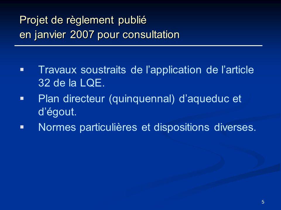 5 Projet de règlement publié en janvier 2007 pour consultation Travaux soustraits de lapplication de larticle 32 de la LQE. Plan directeur (quinquenna