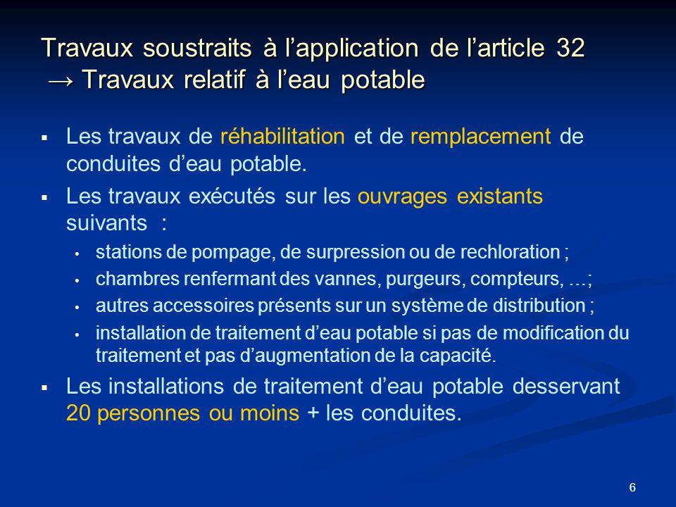 7 Travaux soustraits à lapplication de larticle 32 Travaux relatifs aux eaux usées ou pluviales Les travaux de réhabilitation de conduites dégouts.
